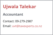 Ujwala Talekar Accountant Contact: 09-279-2987 Email: uvt@taxexperts.co.nz